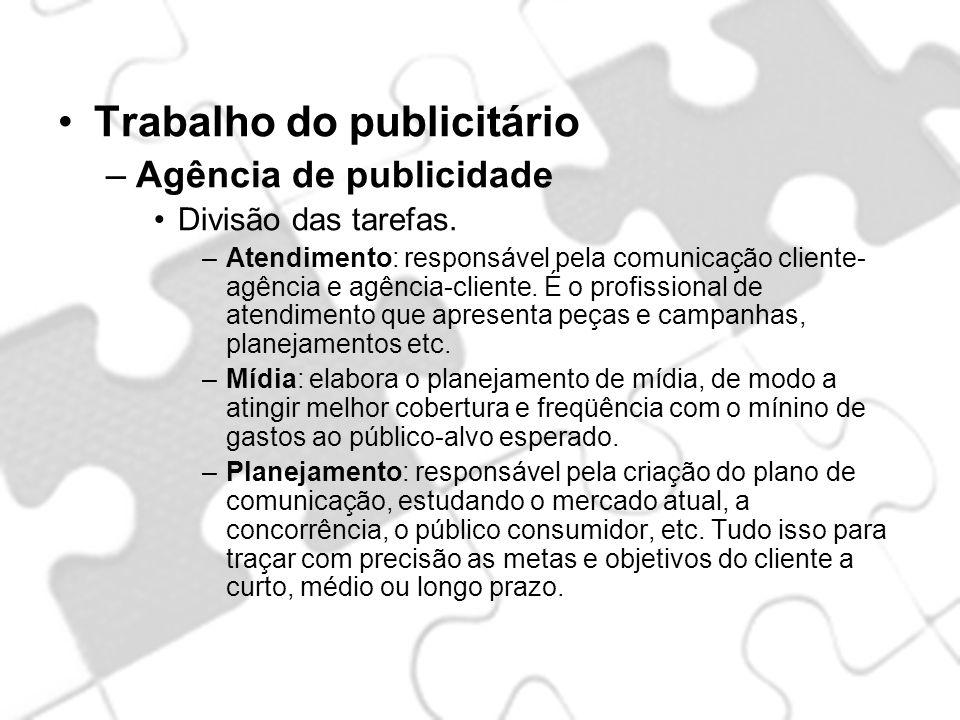 Trabalho do publicitário –Agência de publicidade Divisão das tarefas. –Atendimento: responsável pela comunicação cliente- agência e agência-cliente. É