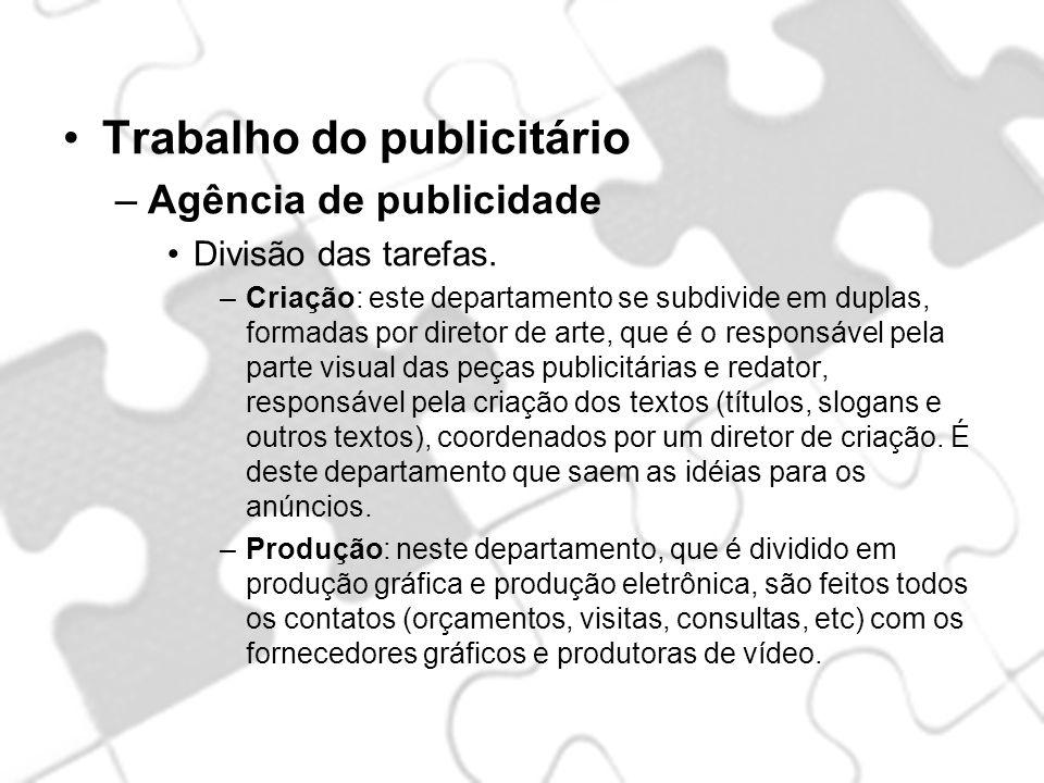 Trabalho do publicitário –Agência de publicidade Divisão das tarefas. –Criação: este departamento se subdivide em duplas, formadas por diretor de arte