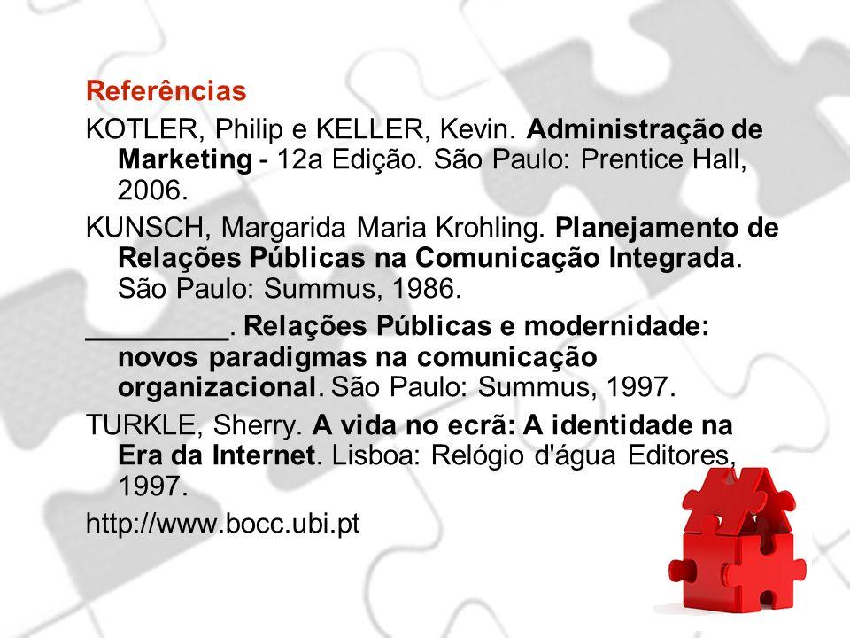 Referências KOTLER, Philip e KELLER, Kevin. Administração de Marketing - 12a Edição. São Paulo: Prentice Hall, 2006. KUNSCH, Margarida Maria Krohling.