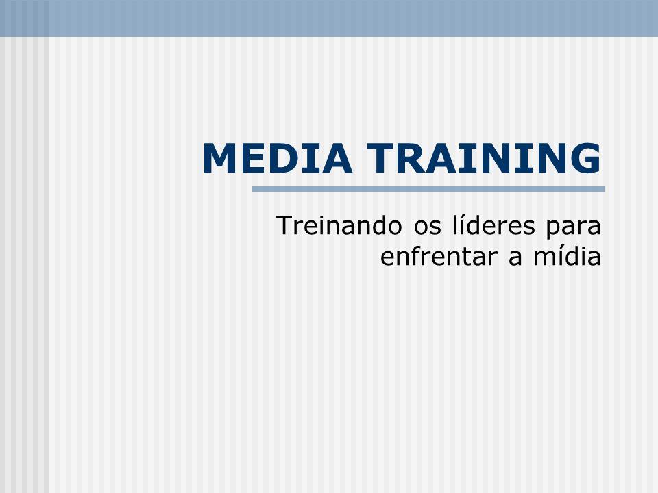MEDIA TRAINING Treinando os líderes para enfrentar a mídia