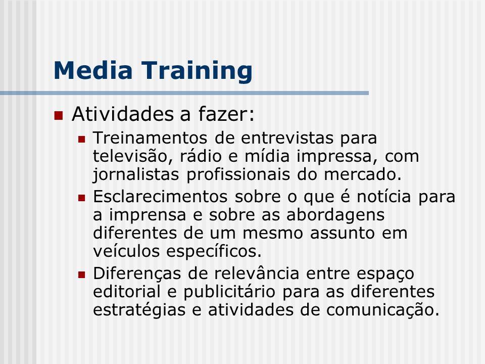 Atividades a fazer: Treinamentos de entrevistas para televisão, rádio e mídia impressa, com jornalistas profissionais do mercado. Esclarecimentos sobr