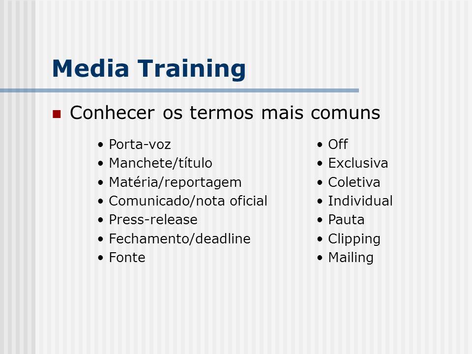 Conhecer os termos mais comuns Media Training Porta-voz Manchete/título Matéria/reportagem Comunicado/nota oficial Press-release Fechamento/deadline Fonte Off Exclusiva Coletiva Individual Pauta Clipping Mailing