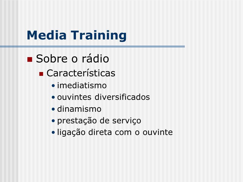 Sobre o rádio Características imediatismo ouvintes diversificados dinamismo prestação de serviço ligação direta com o ouvinte Media Training