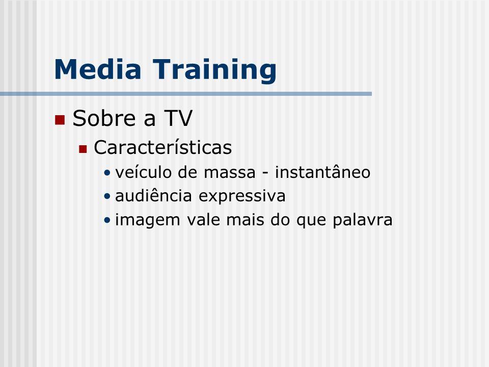Sobre a TV Características veículo de massa - instantâneo audiência expressiva imagem vale mais do que palavra Media Training