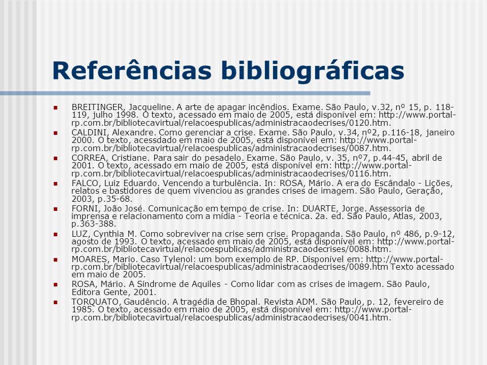 Referências bibliográficas BREITINGER, Jacqueline. A arte de apagar incêndios. Exame. São Paulo, v.32, nº 15, p. 118- 119, julho 1998. O texto, acessa