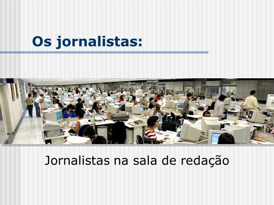 Os jornalistas: Jornalistas na sala de redação