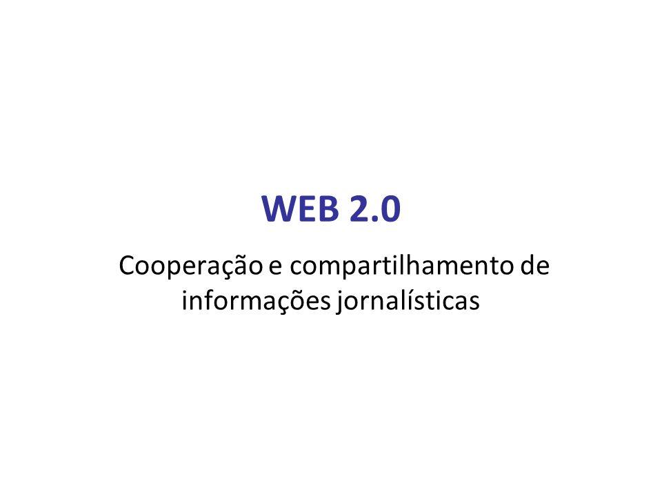 WEB 2.0 Cooperação e compartilhamento de informações jornalísticas