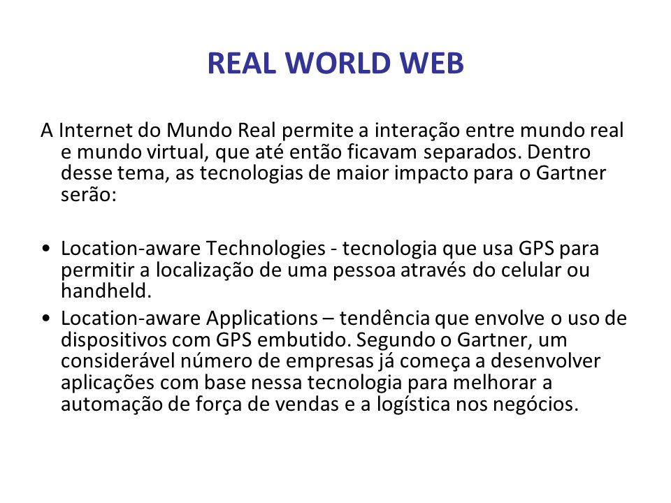 REAL WORLD WEB A Internet do Mundo Real permite a interação entre mundo real e mundo virtual, que até então ficavam separados. Dentro desse tema, as t