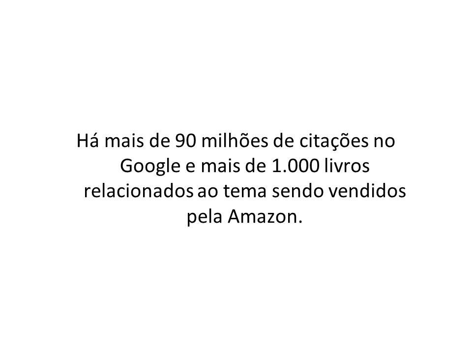 Há mais de 90 milhões de citações no Google e mais de 1.000 livros relacionados ao tema sendo vendidos pela Amazon.