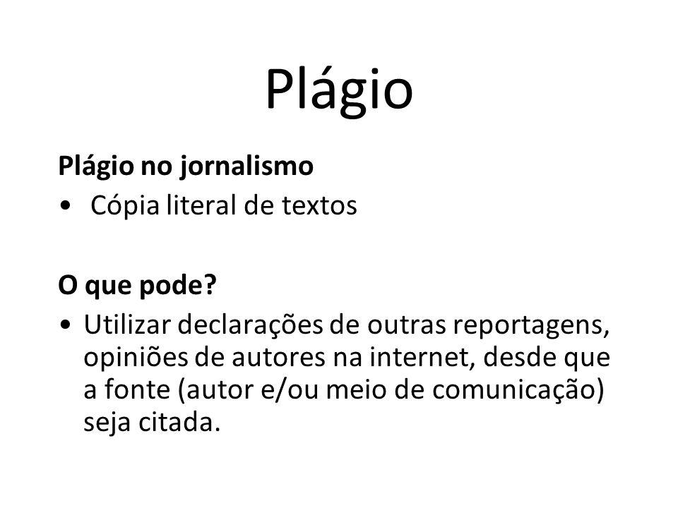 Plágio Plágio no jornalismo Cópia literal de textos O que pode? Utilizar declarações de outras reportagens, opiniões de autores na internet, desde que