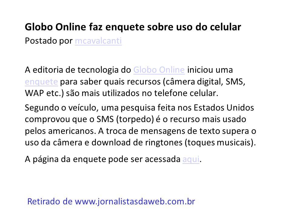 Globo Online faz enquete sobre uso do celular Postado por mcavalcantimcavalcanti A editoria de tecnologia do Globo Online iniciou uma enquete para sab