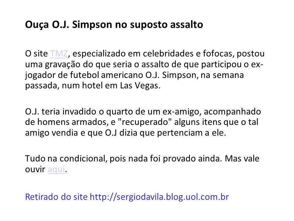 Ouça O.J. Simpson no suposto assalto O site TMZ, especializado em celebridades e fofocas, postou uma gravação do que seria o assalto de que participou