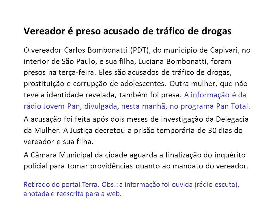 Vereador é preso acusado de tráfico de drogas O vereador Carlos Bombonatti (PDT), do município de Capivari, no interior de São Paulo, e sua filha, Luc