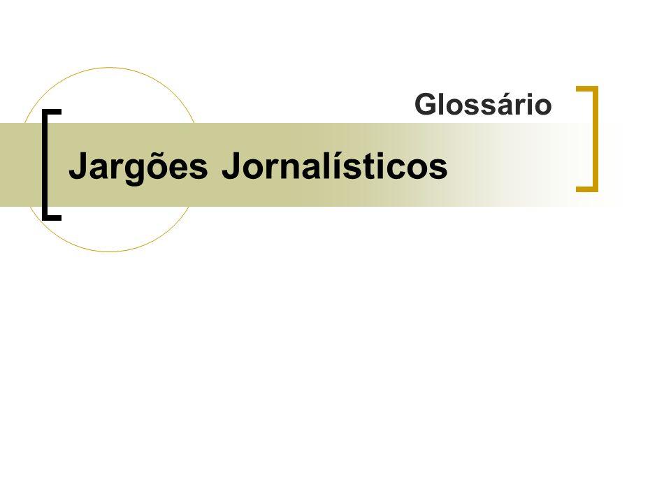 Jargões Jornalísticos Glossário