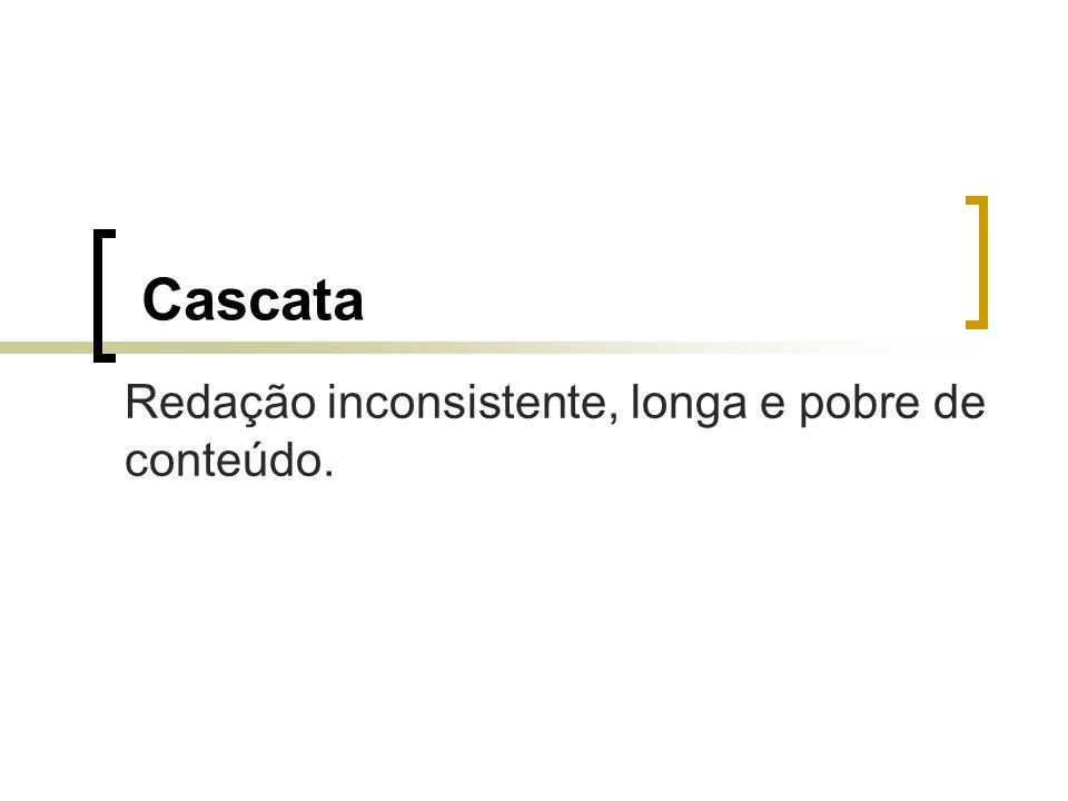 Cascata Redação inconsistente, longa e pobre de conteúdo.