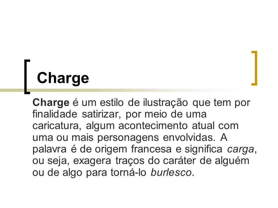 Charge Charge é um estilo de ilustração que tem por finalidade satirizar, por meio de uma caricatura, algum acontecimento atual com uma ou mais person