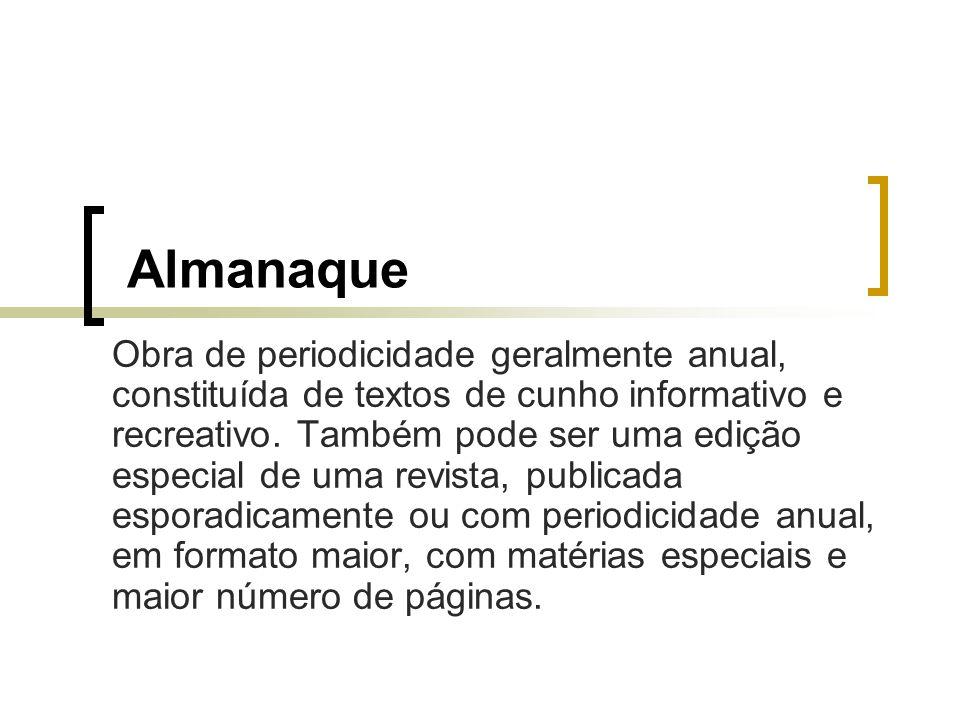Almanaque Obra de periodicidade geralmente anual, constituída de textos de cunho informativo e recreativo. Também pode ser uma edição especial de uma