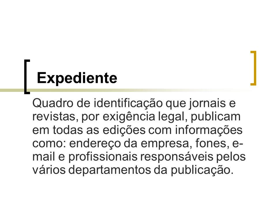 Expediente Quadro de identificação que jornais e revistas, por exigência legal, publicam em todas as edições com informações como: endereço da empresa