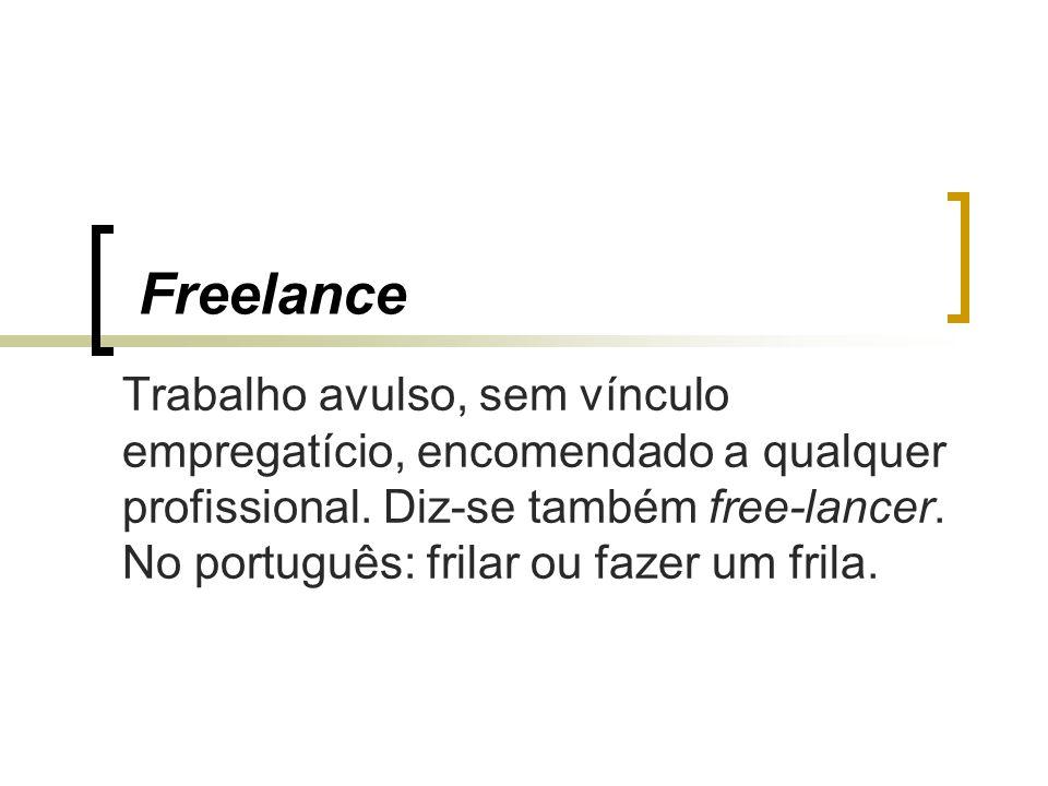 Freelance Trabalho avulso, sem vínculo empregatício, encomendado a qualquer profissional. Diz-se também free-lancer. No português: frilar ou fazer um