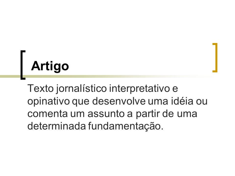 Artigo Texto jornalístico interpretativo e opinativo que desenvolve uma idéia ou comenta um assunto a partir de uma determinada fundamentação.
