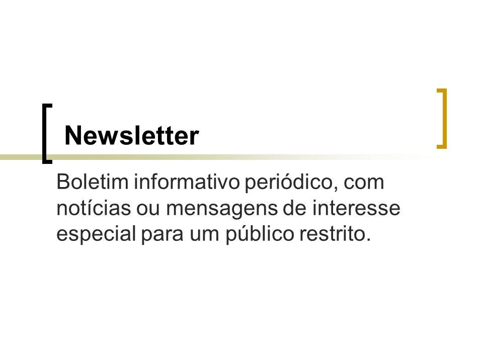 Newsletter Boletim informativo periódico, com notícias ou mensagens de interesse especial para um público restrito.
