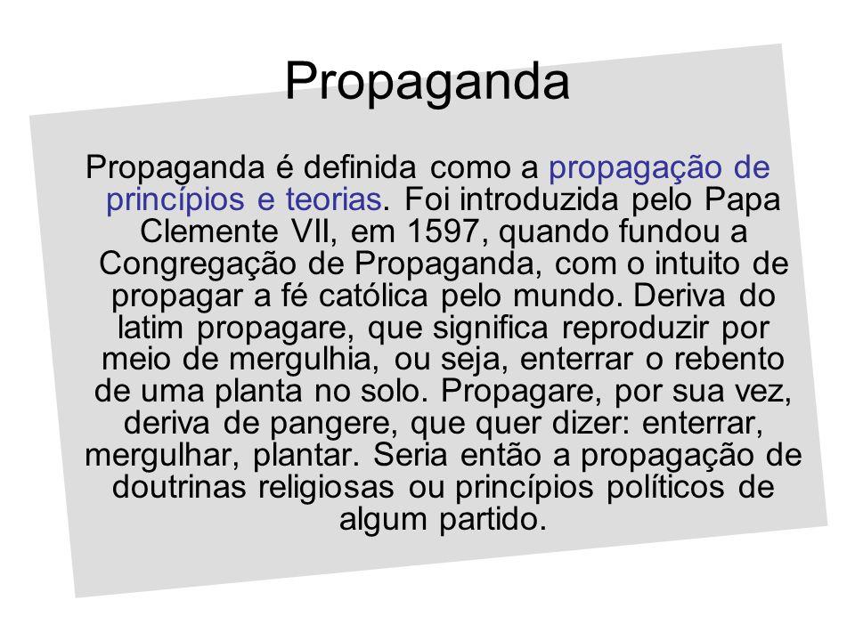 Propaganda Propaganda é definida como a propagação de princípios e teorias. Foi introduzida pelo Papa Clemente VII, em 1597, quando fundou a Congregaç