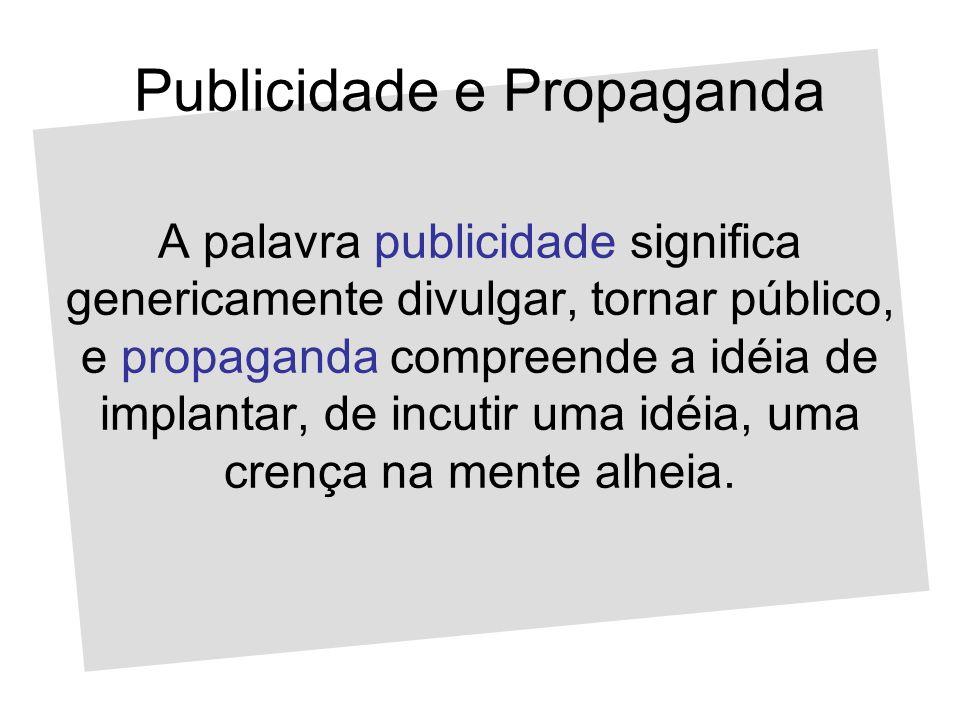Publicidade e Propaganda A palavra publicidade significa genericamente divulgar, tornar público, e propaganda compreende a idéia de implantar, de incu