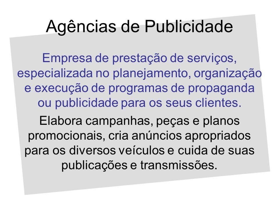 Agências de Publicidade Empresa de prestação de serviços, especializada no planejamento, organização e execução de programas de propaganda ou publicid
