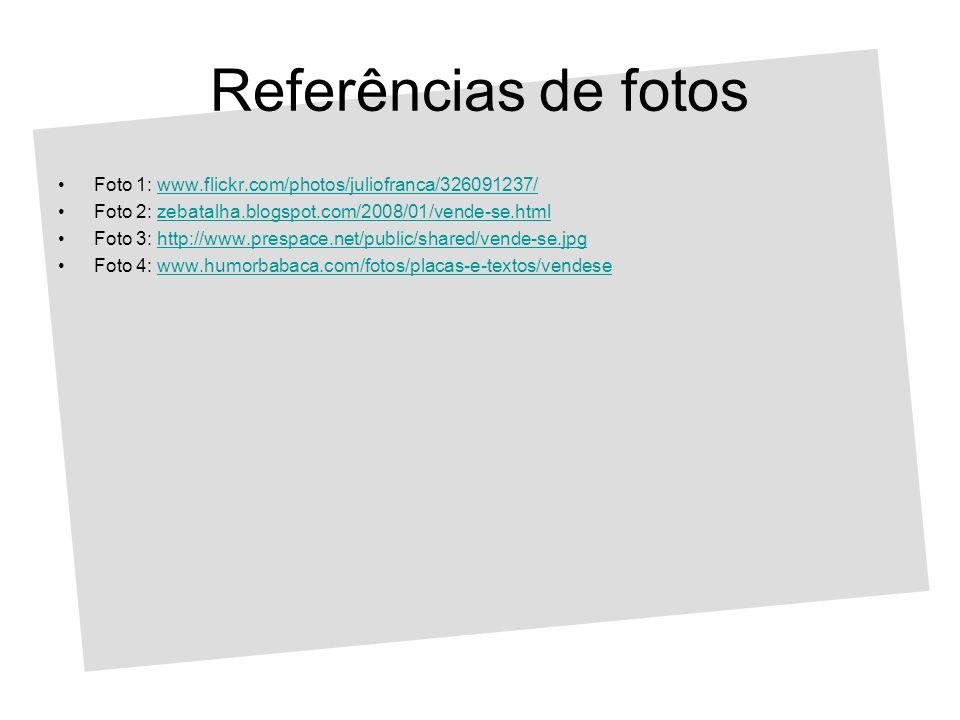 Referências de fotos Foto 1: www.flickr.com/photos/juliofranca/326091237/www.flickr.com/photos/juliofranca/326091237/ Foto 2: zebatalha.blogspot.com/2