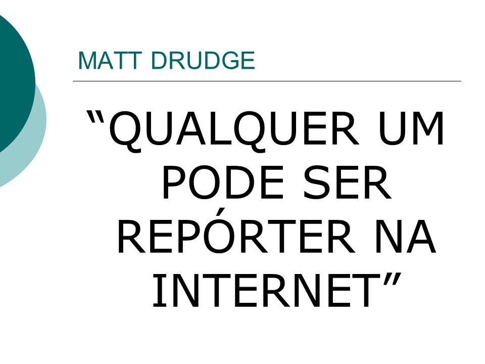 MATT DRUDGE QUALQUER UM PODE SER REPÓRTER NA INTERNET