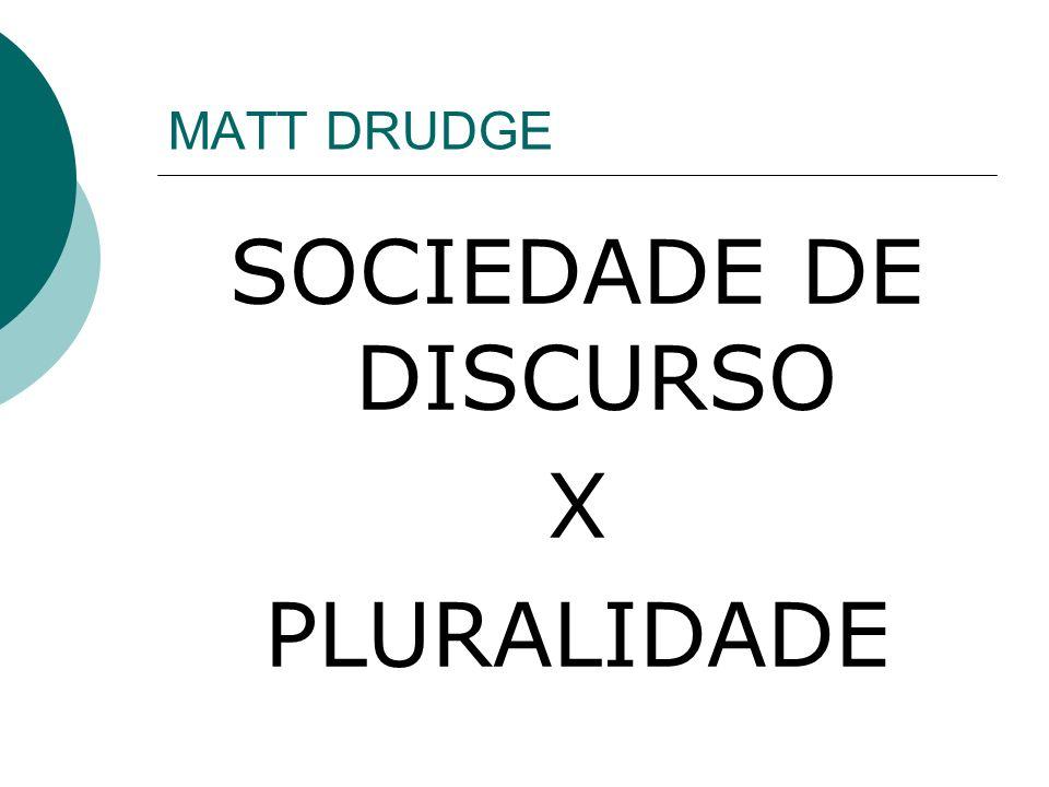 MATT DRUDGE SOCIEDADE DE DISCURSO X PLURALIDADE
