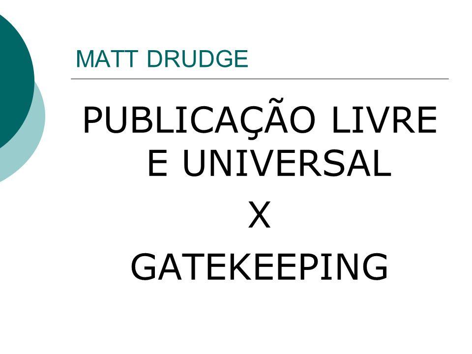 MATT DRUDGE PUBLICAÇÃO LIVRE E UNIVERSAL X GATEKEEPING