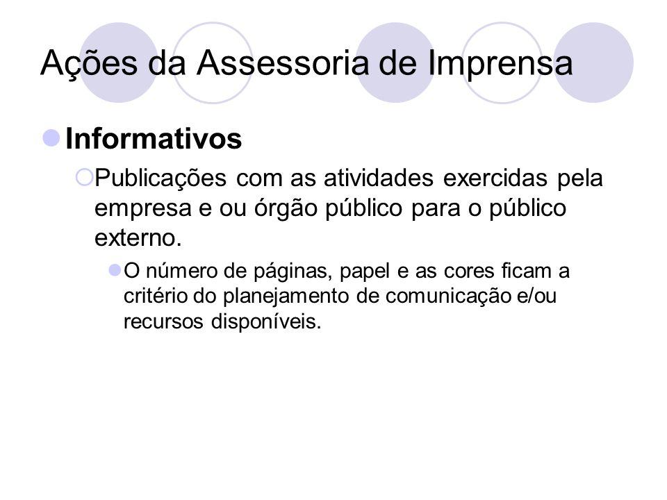 Ações da Assessoria de Imprensa Informativos Publicações com as atividades exercidas pela empresa e ou órgão público para o público externo. O número