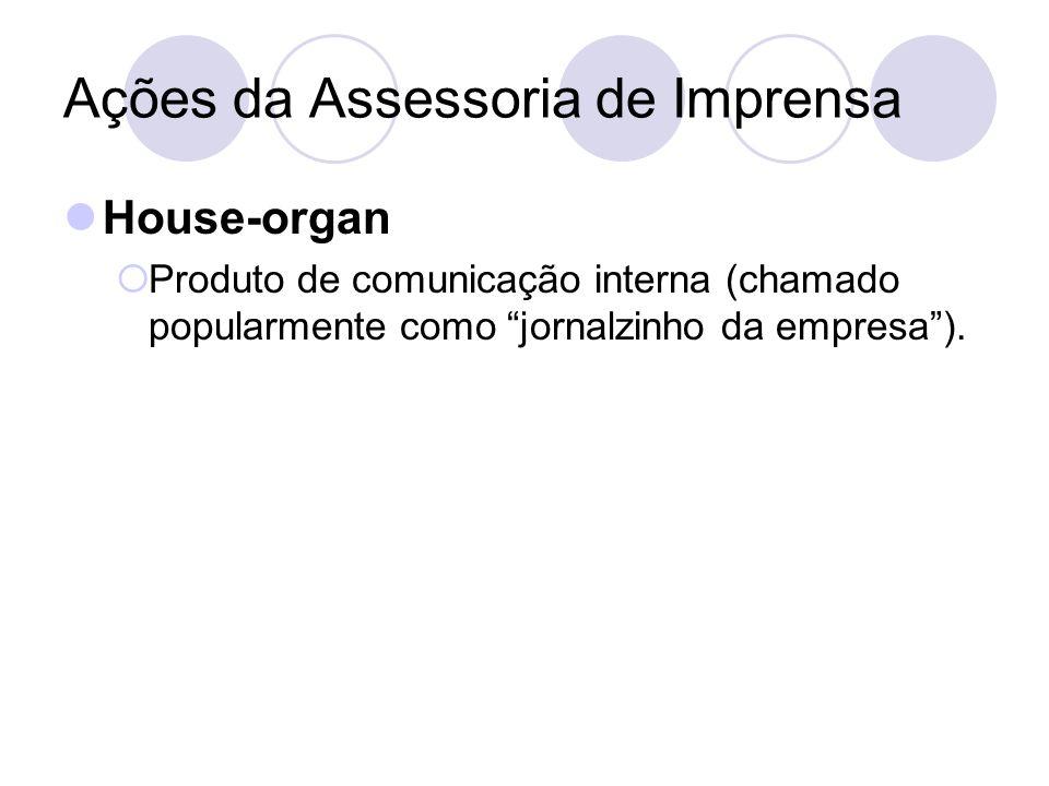 Ações da Assessoria de Imprensa House-organ Produto de comunicação interna (chamado popularmente como jornalzinho da empresa).