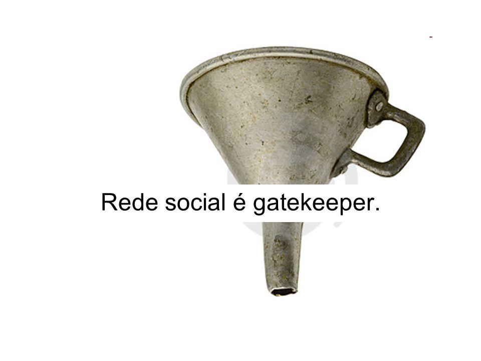 Rede social é gatekeeper.