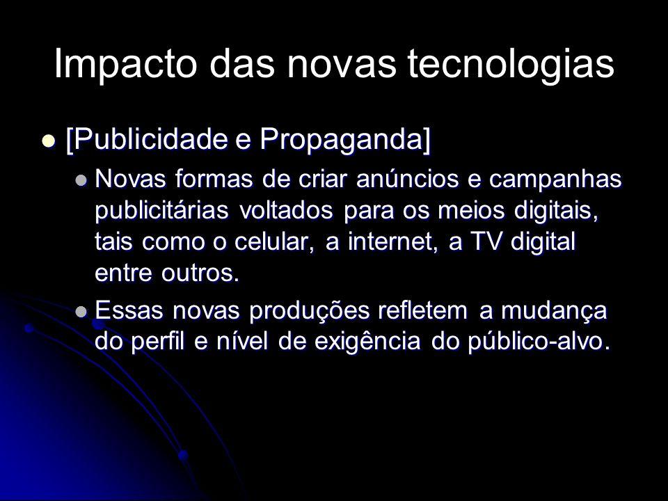 Impacto das novas tecnologias [Jornalismo] [Jornalismo] Transformou a produção e a difusão dos produtos de comunicação (radiofônico, televisivo e impresso).