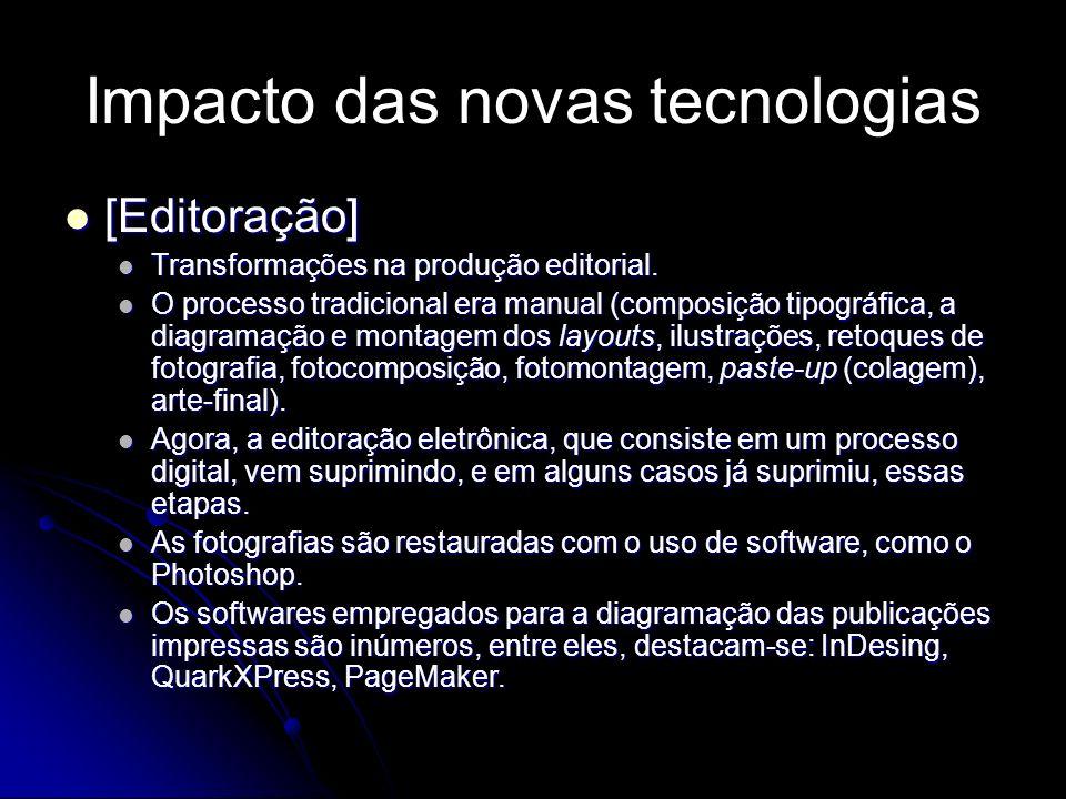 Impacto das novas tecnologias [Radialismo] [Radialismo] Transformações na área de rádio a apartir do surgimento das rádios na web, podcast (programas de rádio gravado em MP3) ou iPod (aparelho que reproduz músicas em MP3).