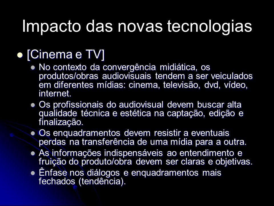 Impacto das novas tecnologias [Cinema e TV] [Cinema e TV] No contexto da convergência midiática, os produtos/obras audiovisuais tendem a ser veiculado