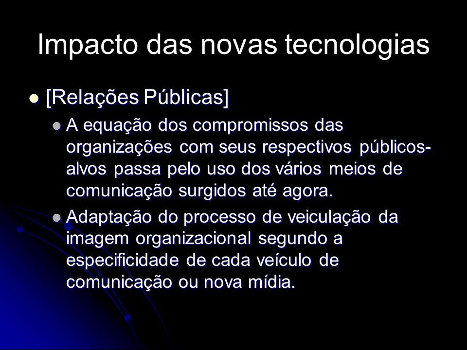 Impacto das novas tecnologias [Relações Públicas] [Relações Públicas] A equação dos compromissos das organizações com seus respectivos públicos- alvos