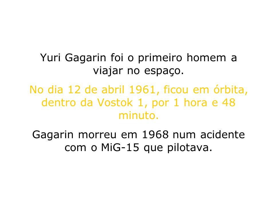 Yuri Gagarin foi o primeiro homem a viajar no espaço. No dia 12 de abril 1961, ficou em órbita, dentro da Vostok 1, por 1 hora e 48 minuto. Gagarin mo