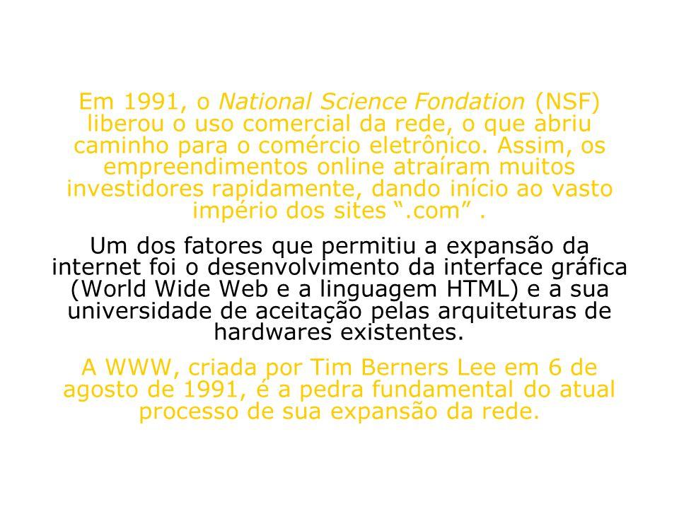 Em 1991, o National Science Fondation (NSF) liberou o uso comercial da rede, o que abriu caminho para o comércio eletrônico. Assim, os empreendimentos