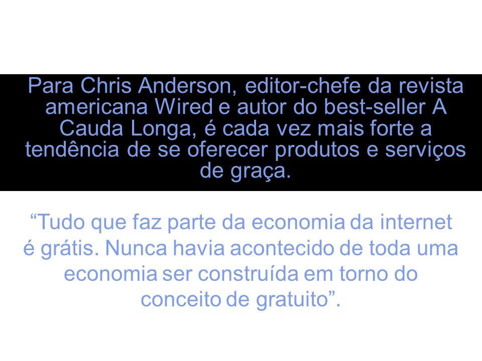 Para Chris Anderson, editor-chefe da revista americana Wired e autor do best-seller A Cauda Longa, é cada vez mais forte a tendência de se oferecer pr