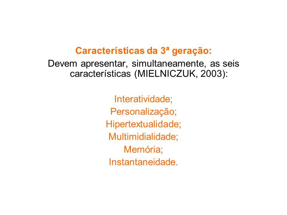 Características da 3ª geração: Devem apresentar, simultaneamente, as seis características (MIELNICZUK, 2003): Interatividade; Personalização; Hipertex