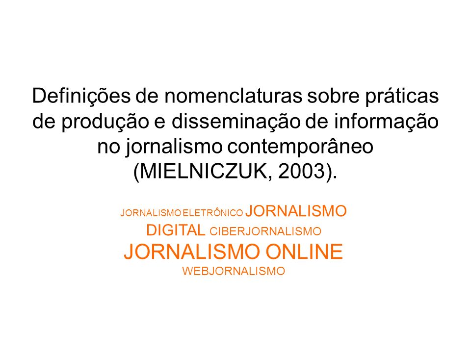 Definições de nomenclaturas sobre práticas de produção e disseminação de informação no jornalismo contemporâneo (MIELNICZUK, 2003). JORNALISMO ELETRÔN