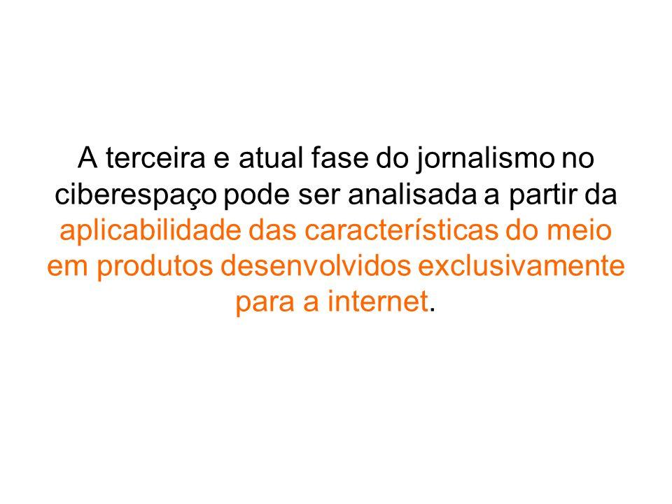 A terceira e atual fase do jornalismo no ciberespaço pode ser analisada a partir da aplicabilidade das características do meio em produtos desenvolvid