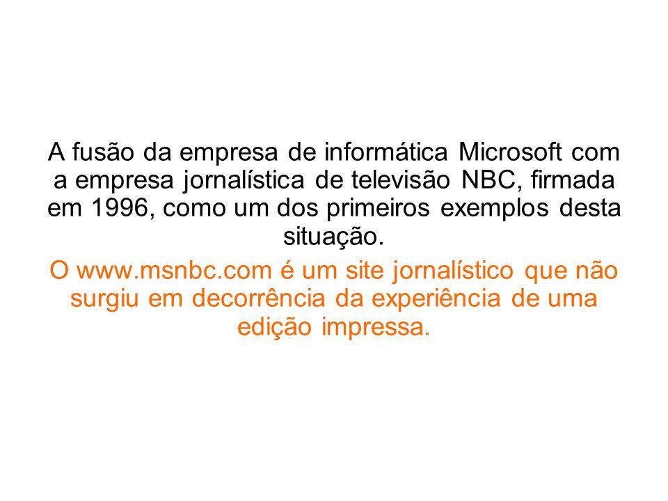 A fusão da empresa de informática Microsoft com a empresa jornalística de televisão NBC, firmada em 1996, como um dos primeiros exemplos desta situaçã