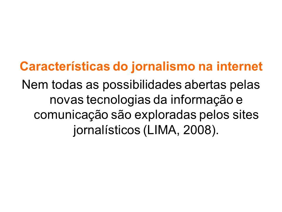 Características do jornalismo na internet Nem todas as possibilidades abertas pelas novas tecnologias da informação e comunicação são exploradas pelos