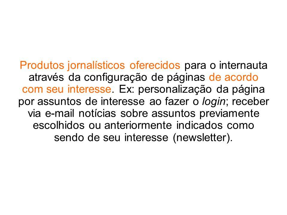 Produtos jornalísticos oferecidos para o internauta através da configuração de páginas de acordo com seu interesse. Ex: personalização da página por a