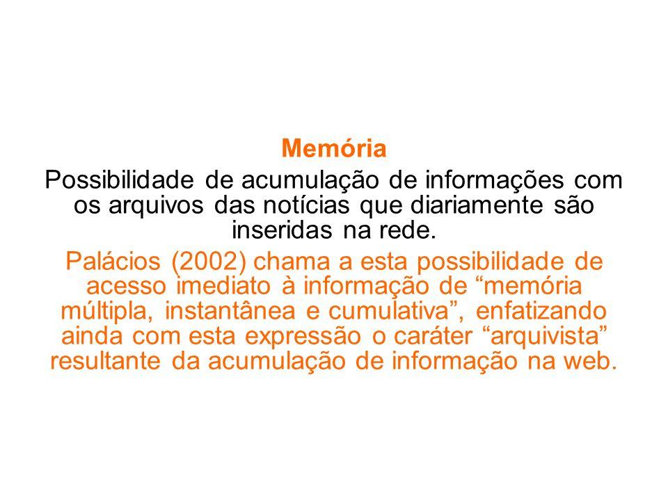 Memória Possibilidade de acumulação de informações com os arquivos das notícias que diariamente são inseridas na rede. Palácios (2002) chama a esta po