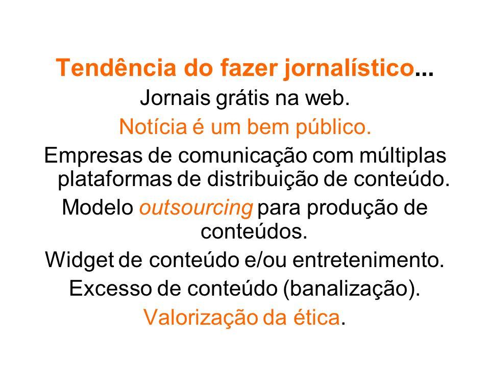 Tendência do fazer jornalístico... Jornais grátis na web. Notícia é um bem público. Empresas de comunicação com múltiplas plataformas de distribuição